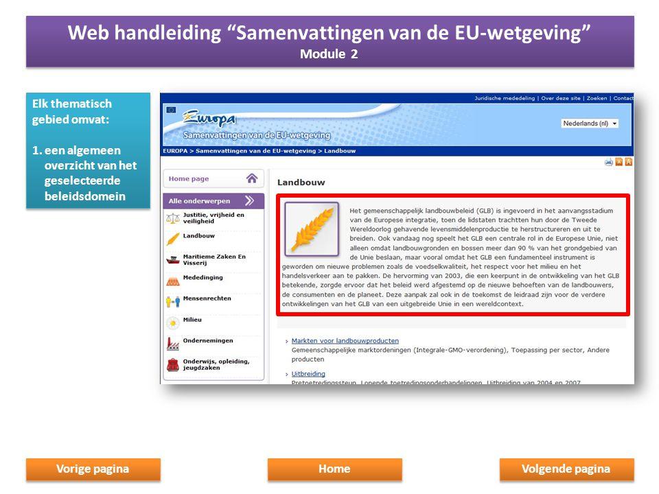 Elk thematisch gebied omvat: 1.een algemeen overzicht van het geselecteerde beleidsdomein Elk thematisch gebied omvat: 1.een algemeen overzicht van het geselecteerde beleidsdomein Home Web handleiding Samenvattingen van de EU-wetgeving Module 2 Web handleiding Samenvattingen van de EU-wetgeving Module 2 Volgende pagina Vorige pagina