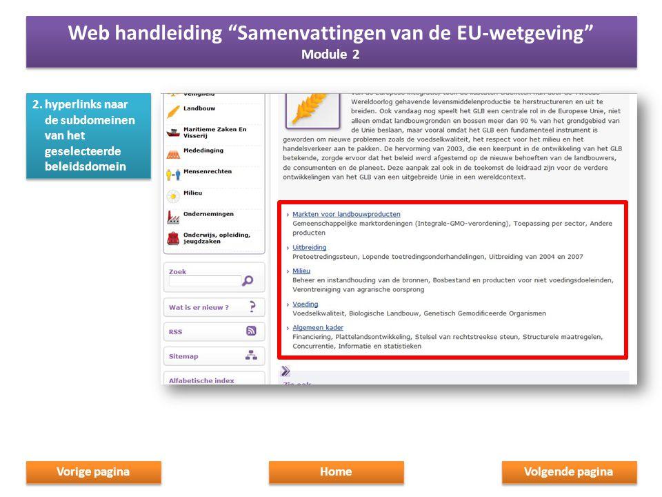 2.hyperlinks naar de subdomeinen van het geselecteerde beleidsdomein Home Web handleiding Samenvattingen van de EU-wetgeving Module 2 Web handleiding Samenvattingen van de EU-wetgeving Module 2 Volgende pagina Vorige pagina