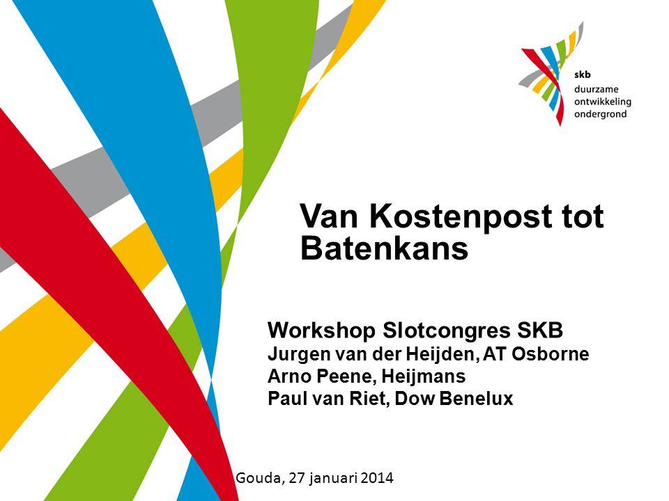 Workshop Slotcongres SKB Jurgen van der Heijden, AT Osborne Arno Peene, Heijmans Paul van Riet, Dow Benelux Van Kostenpost tot Batenkans Gouda, 27 jan