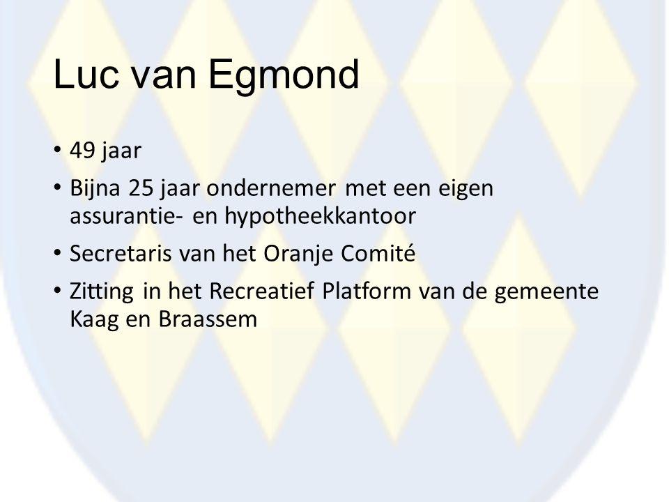 Luc van Egmond 49 jaar Bijna 25 jaar ondernemer met een eigen assurantie- en hypotheekkantoor Secretaris van het Oranje Comité Zitting in het Recreati