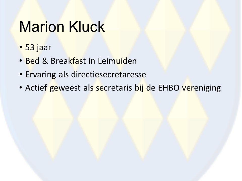 Marion Kluck 53 jaar Bed & Breakfast in Leimuiden Ervaring als directiesecretaresse Actief geweest als secretaris bij de EHBO vereniging