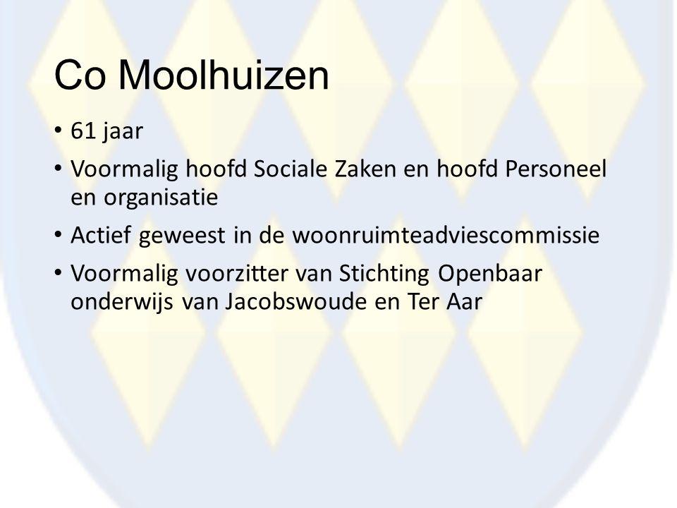 Co Moolhuizen 61 jaar Voormalig hoofd Sociale Zaken en hoofd Personeel en organisatie Actief geweest in de woonruimteadviescommissie Voormalig voorzit