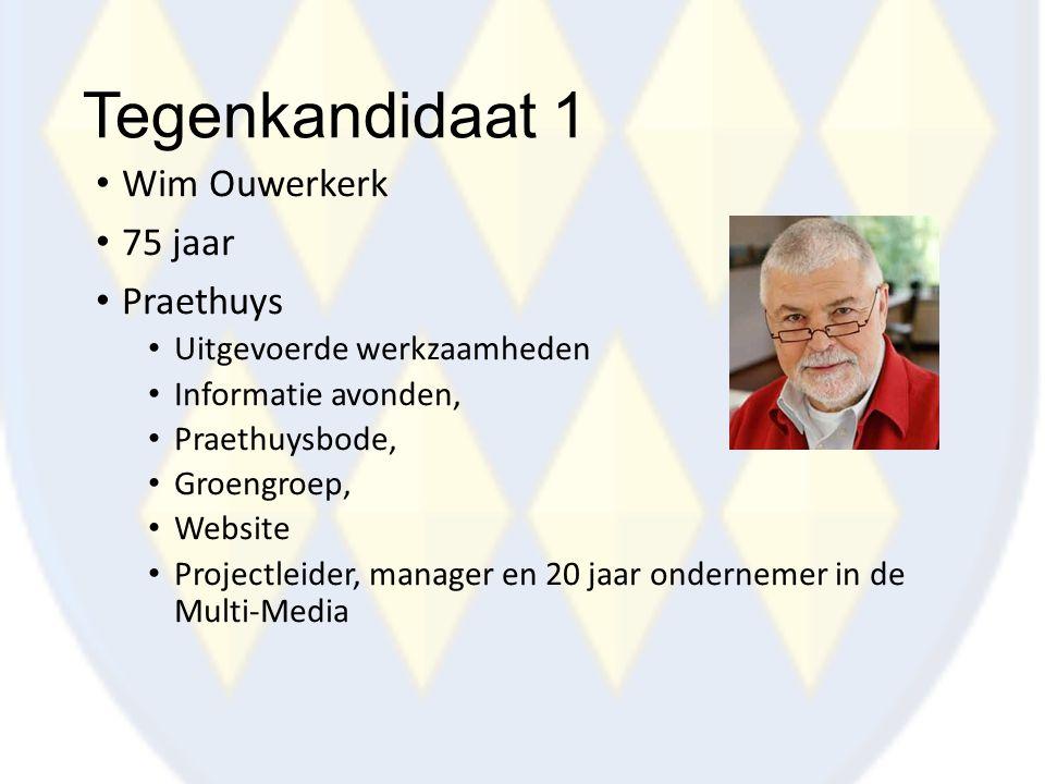 Tegenkandidaat 1 Wim Ouwerkerk 75 jaar Praethuys Uitgevoerde werkzaamheden Informatie avonden, Praethuysbode, Groengroep, Website Projectleider, manag