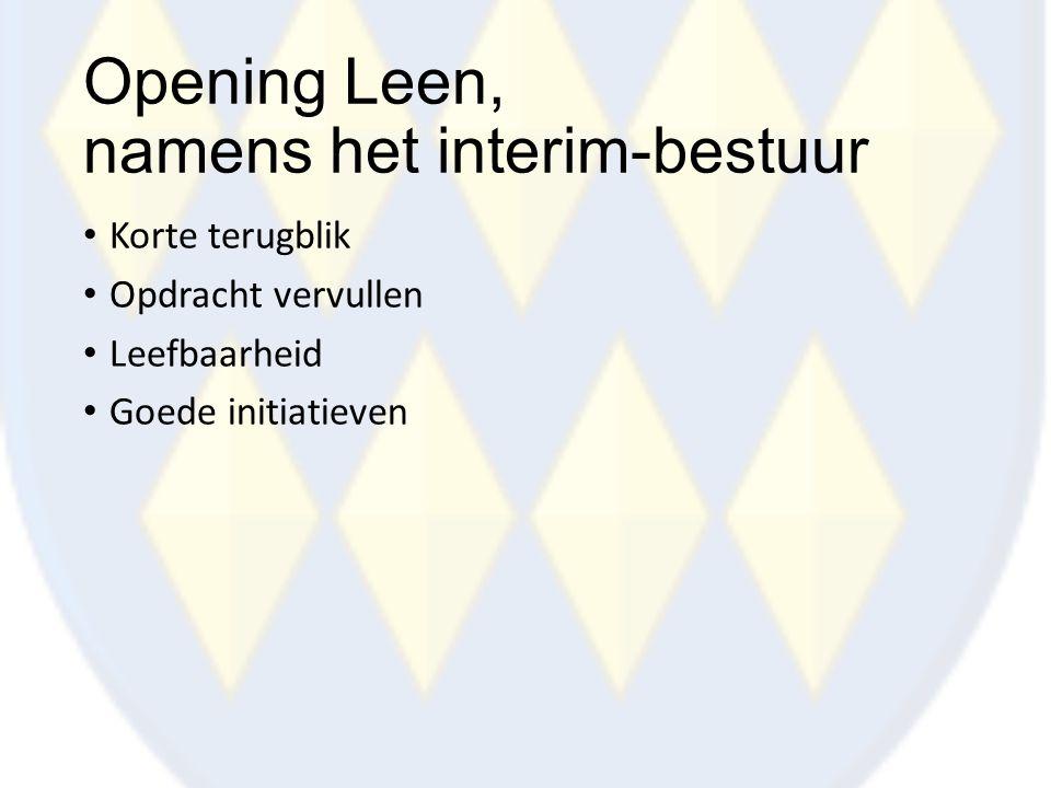 Opening Leen, namens het interim-bestuur Korte terugblik Opdracht vervullen Leefbaarheid Goede initiatieven