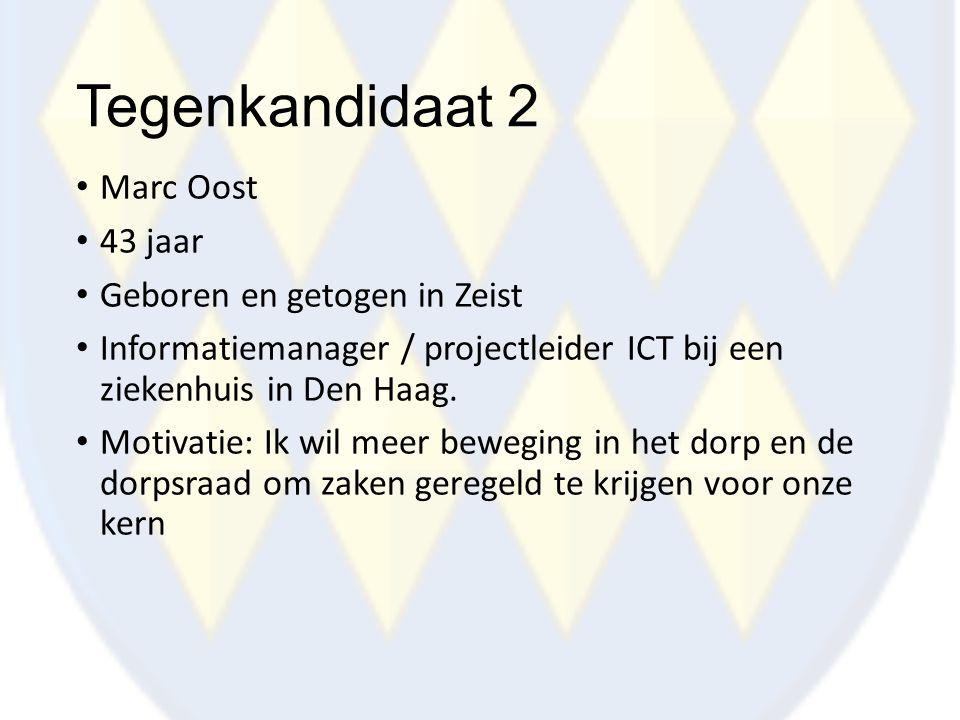 Tegenkandidaat 2 Marc Oost 43 jaar Geboren en getogen in Zeist Informatiemanager / projectleider ICT bij een ziekenhuis in Den Haag. Motivatie: Ik wil