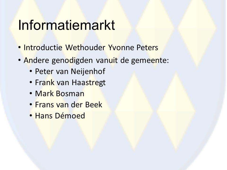 Informatiemarkt Introductie Wethouder Yvonne Peters Andere genodigden vanuit de gemeente: Peter van Neijenhof Frank van Haastregt Mark Bosman Frans va