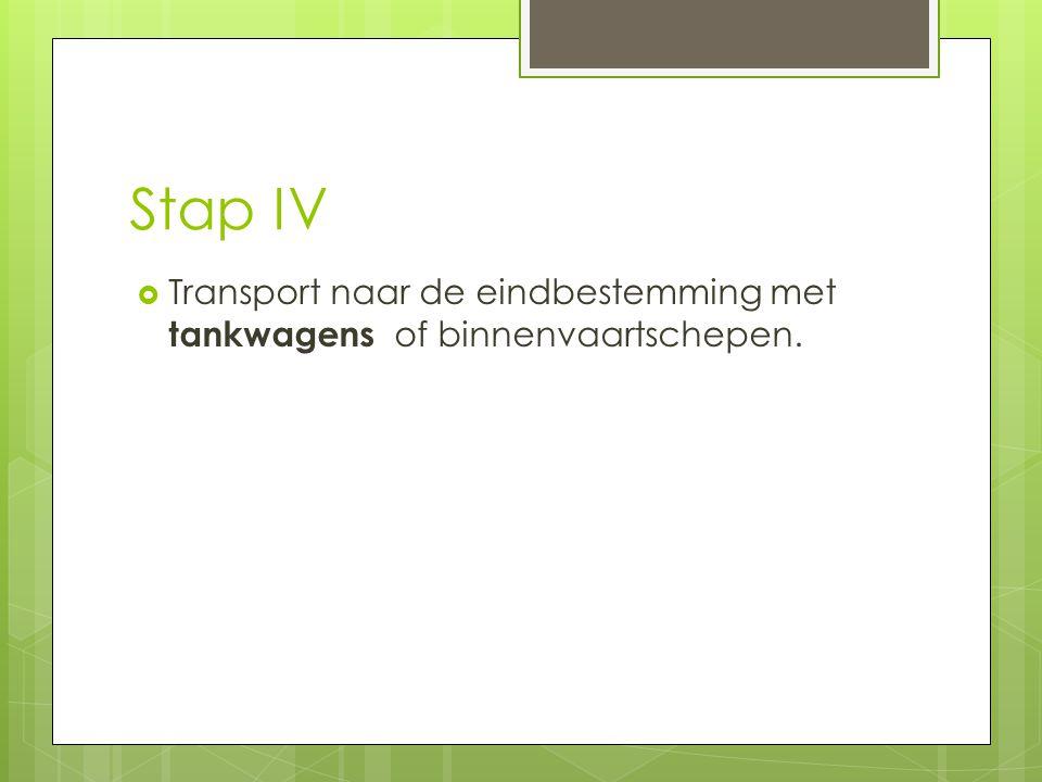 Stap IV  Transport naar de eindbestemming met tankwagens of binnenvaartschepen.