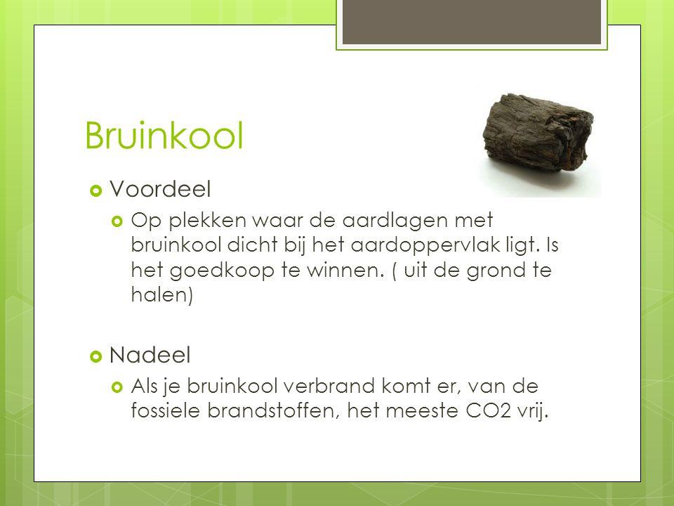 Bruinkool  Voordeel  Op plekken waar de aardlagen met bruinkool dicht bij het aardoppervlak ligt.