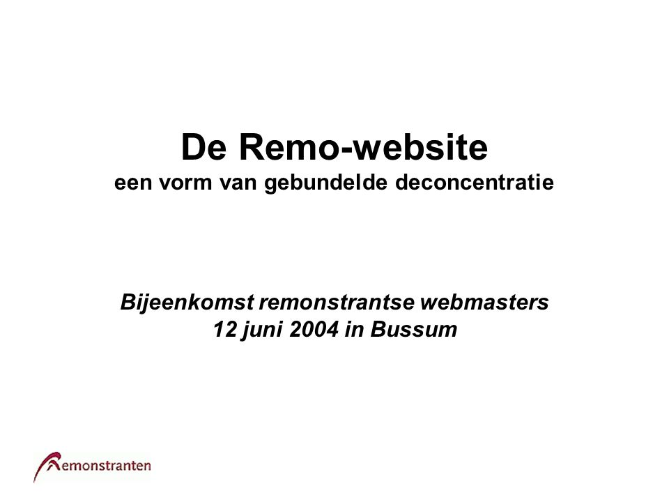De Remo-website een vorm van gebundelde deconcentratie Bijeenkomst remonstrantse webmasters 12 juni 2004 in Bussum