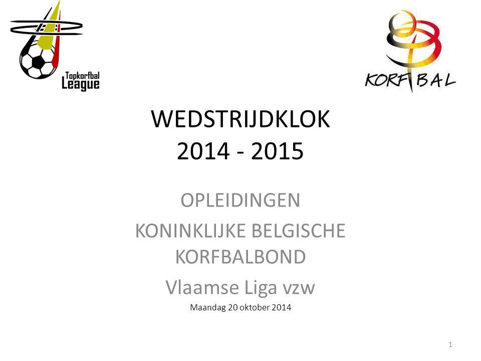 WEDSTRIJDKLOK 2014 - 2015 OPLEIDINGEN KONINKLIJKE BELGISCHE KORFBALBOND Vlaamse Liga vzw Maandag 20 oktober 2014 1