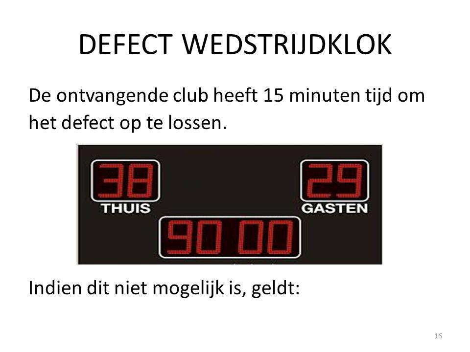 DEFECT WEDSTRIJDKLOK De ontvangende club heeft 15 minuten tijd om het defect op te lossen. Indien dit niet mogelijk is, geldt: 16