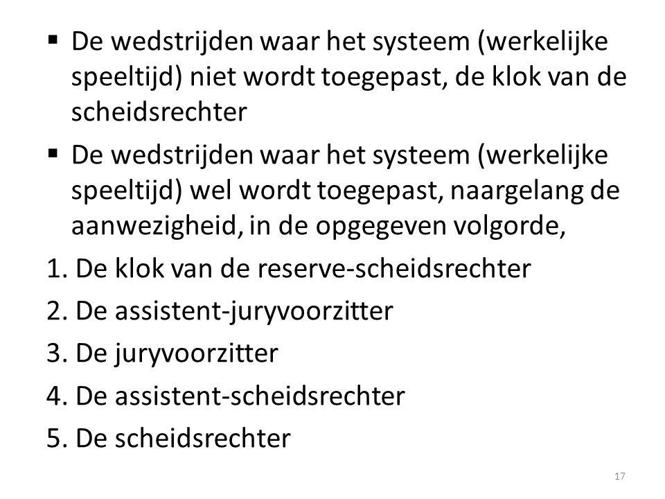  De wedstrijden waar het systeem (werkelijke speeltijd) niet wordt toegepast, de klok van de scheidsrechter  De wedstrijden waar het systeem (werkel