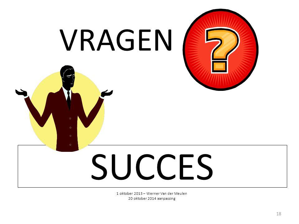 SUCCES 18 VRAGEN 1 oktober 2013 – Werner Van der Meulen 20 oktober 2014 aanpassing