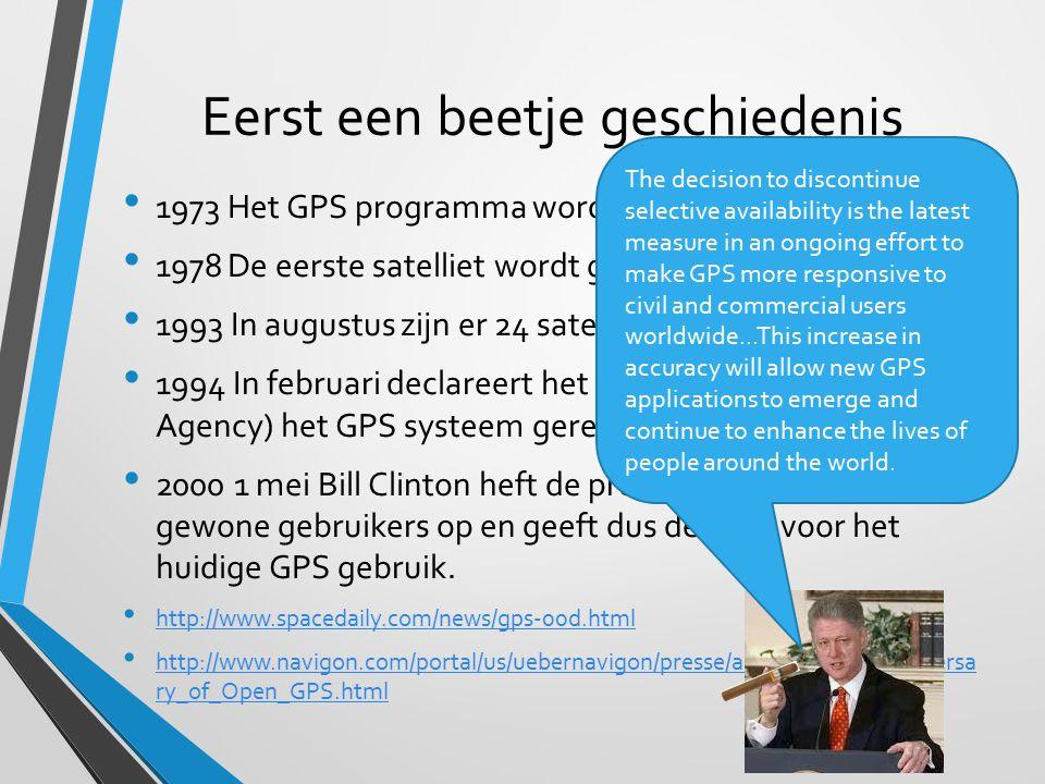 Eerst een beetje geschiedenis 1973Het GPS programma wordt goedgekeurd 1978De eerste satelliet wordt gelanceerd 1993 In augustus zijn er 24 satellieten