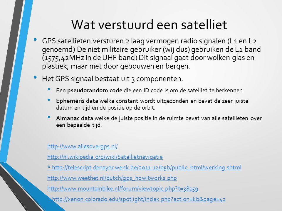 Wat verstuurd een satelliet GPS satellieten versturen 2 laag vermogen radio signalen (L1 en L2 genoemd) De niet militaire gebruiker (wij dus) gebruike