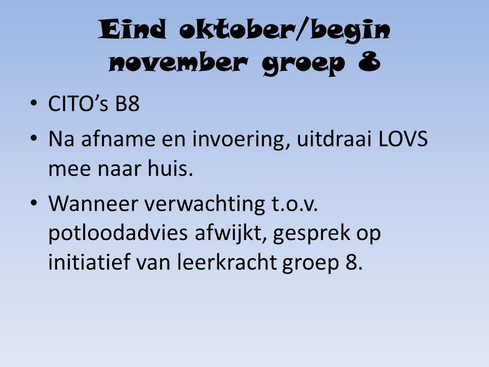 Eind oktober/begin november groep 8 CITO's B8 Na afname en invoering, uitdraai LOVS mee naar huis.