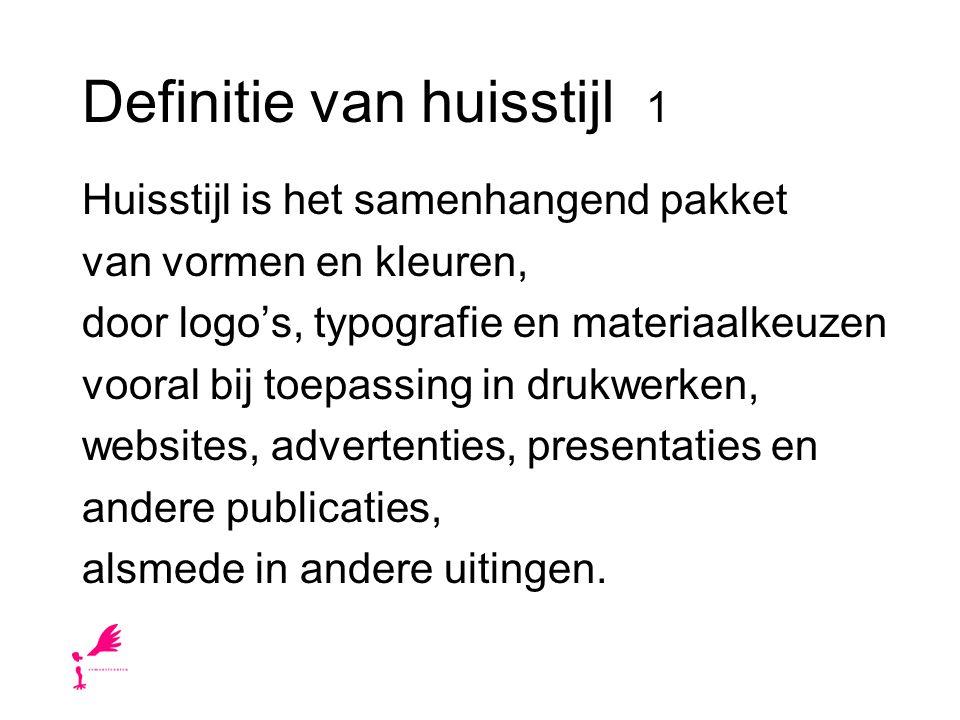Definitie van huisstijl 1 Huisstijl is het samenhangend pakket van vormen en kleuren, door logo's, typografie en materiaalkeuzen vooral bij toepassing in drukwerken, websites, advertenties, presentaties en andere publicaties, alsmede in andere uitingen.