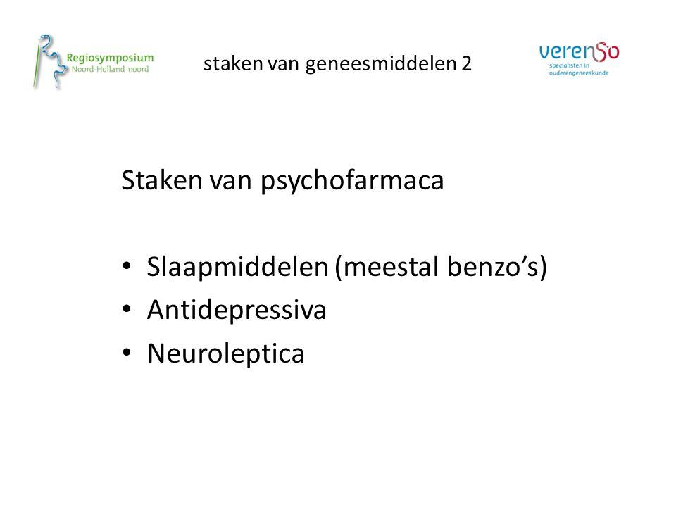 staken van geneesmiddelen 2 Staken van psychofarmaca Slaapmiddelen (meestal benzo's) Antidepressiva Neuroleptica