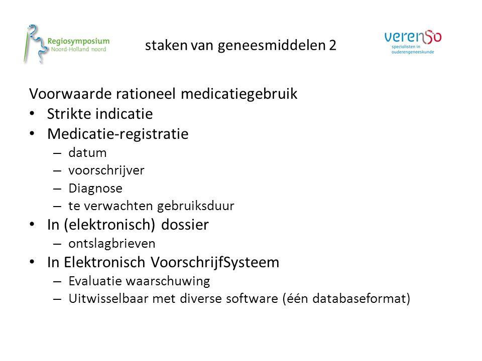 staken van geneesmiddelen 2 Voorwaarde rationeel medicatiegebruik Strikte indicatie Medicatie-registratie – datum – voorschrijver – Diagnose – te verw