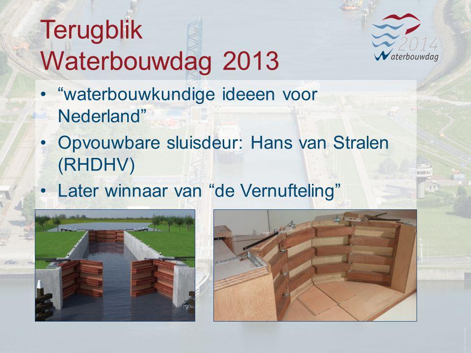 Terugblik Waterbouwdag 2013 waterbouwkundige ideeen voor Nederland Opvouwbare sluisdeur: Hans van Stralen (RHDHV) Later winnaar van de Vernufteling
