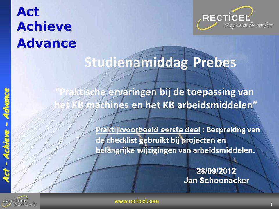 """www.recticel.com 1 Act – Achieve - Advance Act Achieve Advance Studienamiddag Prebes 28/09/2012 Jan Schoonacker """"Praktische ervaringen bij de toepassi"""