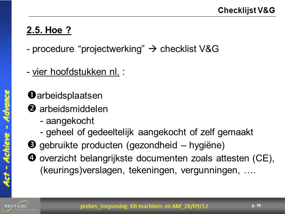 "10 prebes_toepassing KB machines en AM_28/09/12 Act – Achieve - Advance p. 10 2.5. Hoe ? Checklijst V&G - procedure ""projectwerking""  checklist V&G -"