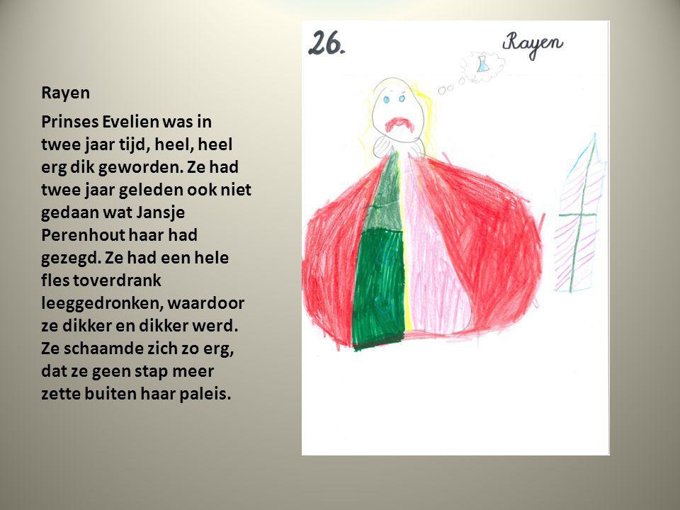 Rayen Prinses Evelien was in twee jaar tijd, heel, heel erg dik geworden. Ze had twee jaar geleden ook niet gedaan wat Jansje Perenhout haar had gezeg