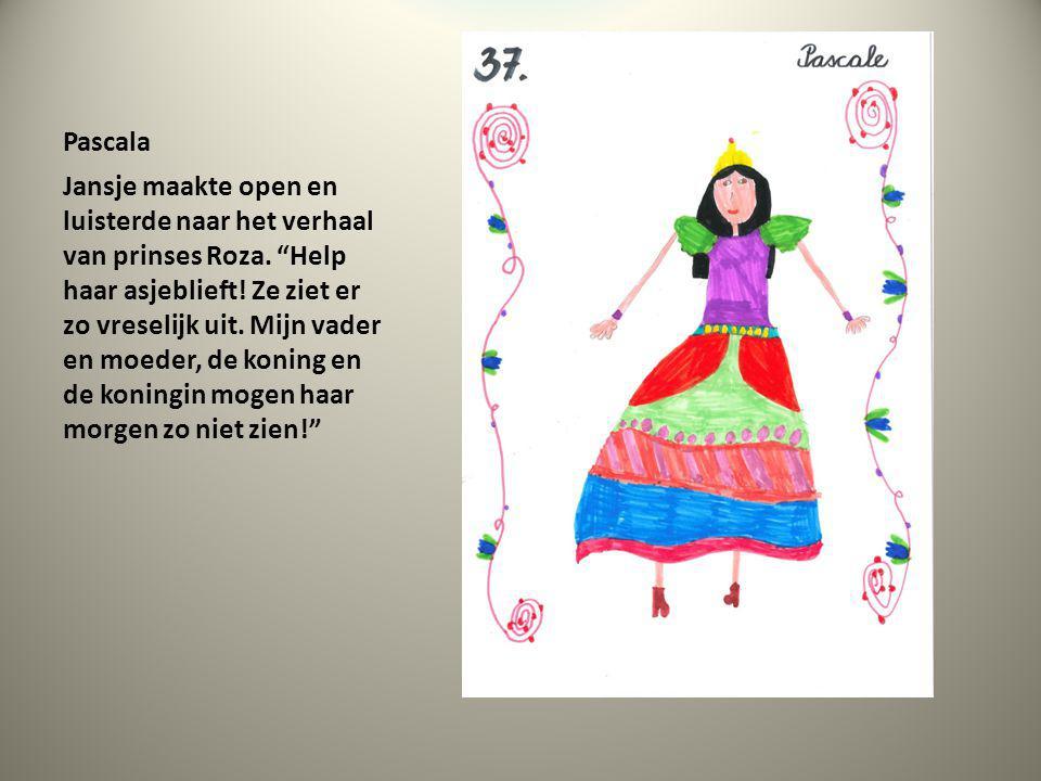 """Pascala Jansje maakte open en luisterde naar het verhaal van prinses Roza. """"Help haar asjeblieft! Ze ziet er zo vreselijk uit. Mijn vader en moeder, d"""