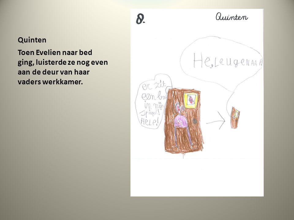 Quinten Toen Evelien naar bed ging, luisterde ze nog even aan de deur van haar vaders werkkamer.