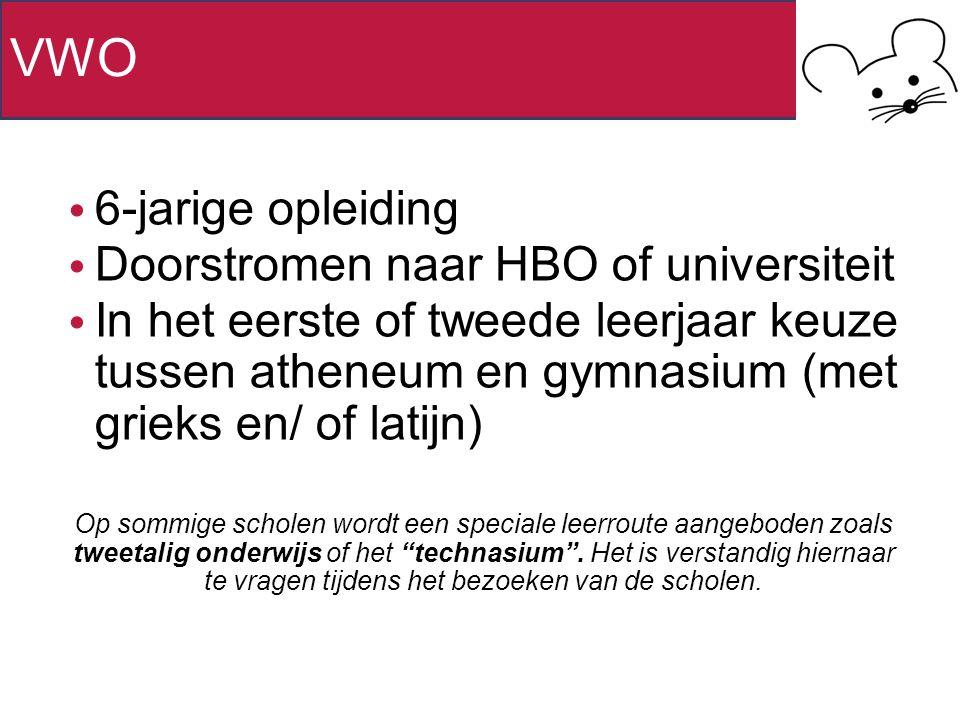 VWO 6-jarige opleiding Doorstromen naar HBO of universiteit In het eerste of tweede leerjaar keuze tussen atheneum en gymnasium (met grieks en/ of latijn) Op sommige scholen wordt een speciale leerroute aangeboden zoals tweetalig onderwijs of het technasium .