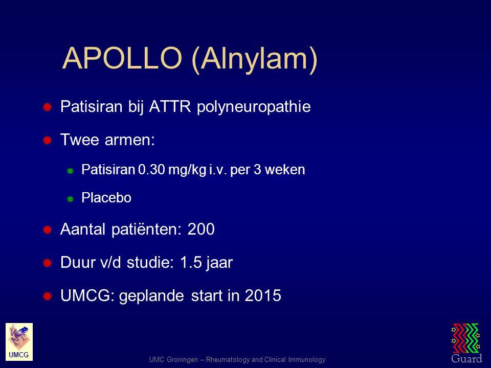 Guard UMC Groningen – Rheumatology and Clinical Immunology UMCG APOLLO (Alnylam)  Patisiran bij ATTR polyneuropathie  Twee armen:  Patisiran 0.30 m