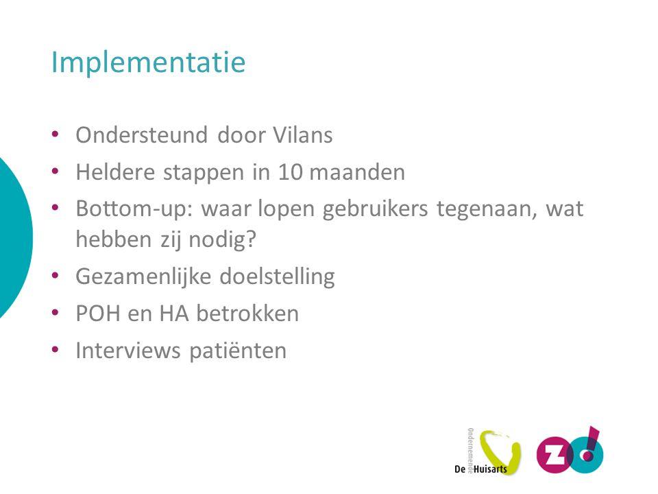 Implementatie Ondersteund door Vilans Heldere stappen in 10 maanden Bottom-up: waar lopen gebruikers tegenaan, wat hebben zij nodig.