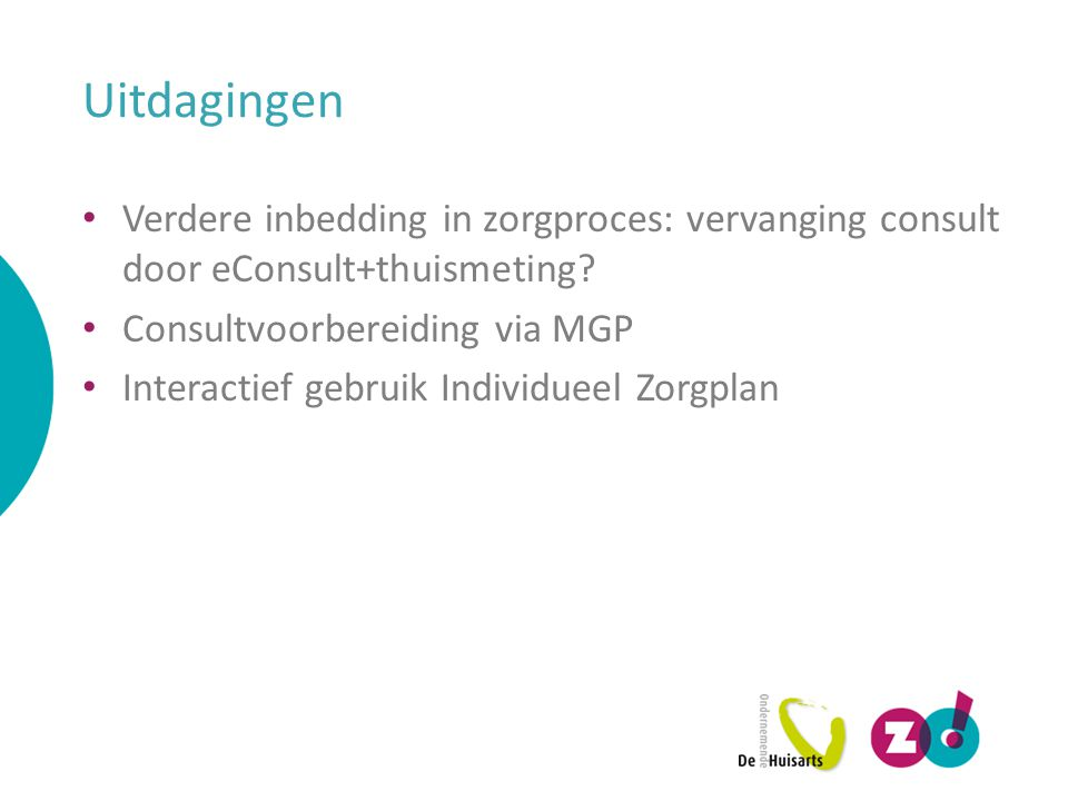 Uitdagingen Verdere inbedding in zorgproces: vervanging consult door eConsult+thuismeting? Consultvoorbereiding via MGP Interactief gebruik Individuee