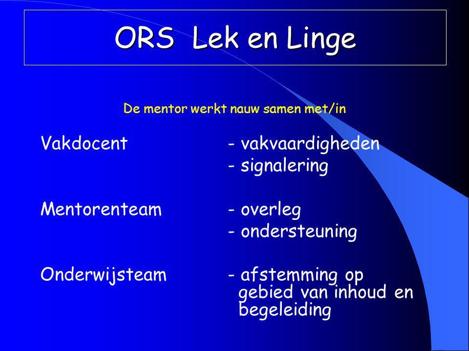 De mentor werkt nauw samen met/in Vakdocent- vakvaardigheden - signalering Mentorenteam- overleg - ondersteuning Onderwijsteam- afstemming op gebied van inhoud en begeleiding ORS Lek en Linge