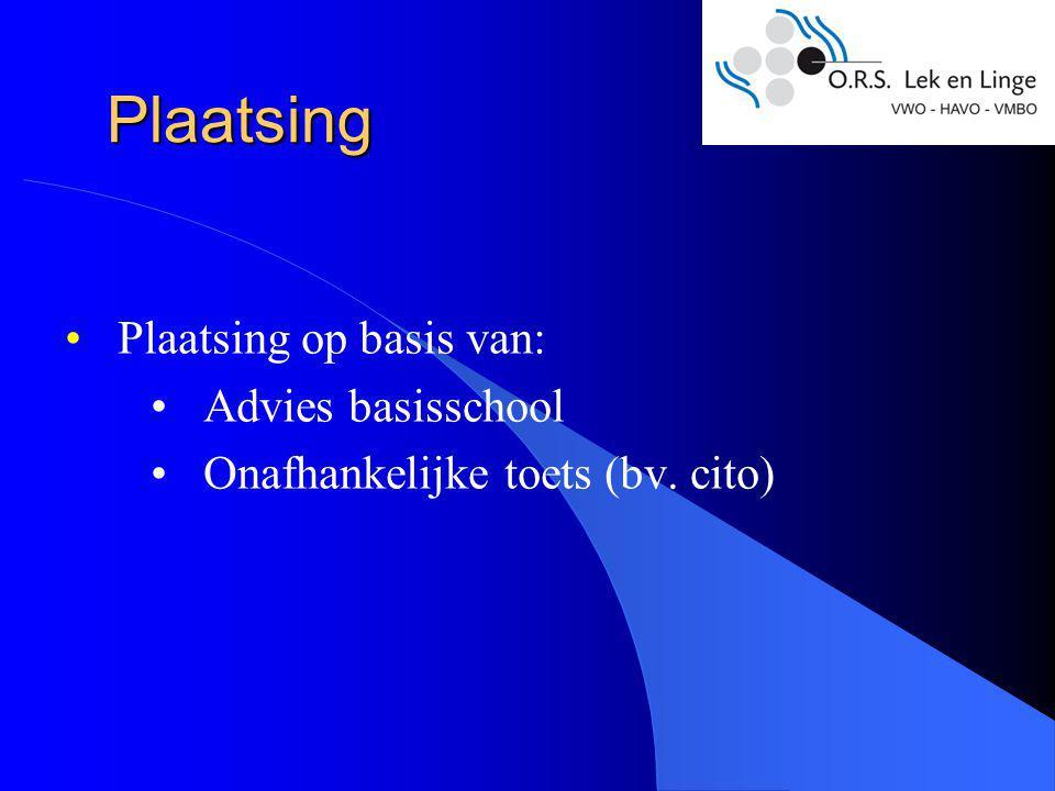 Plaatsing Plaatsing op basis van: Advies basisschool Onafhankelijke toets (bv. cito)