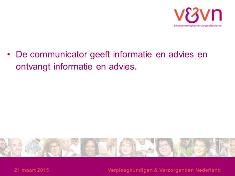 De communicator geeft informatie en advies en ontvangt informatie en advies. 21 maart 2015Verpleegkundigen & Verzorgenden Nederland