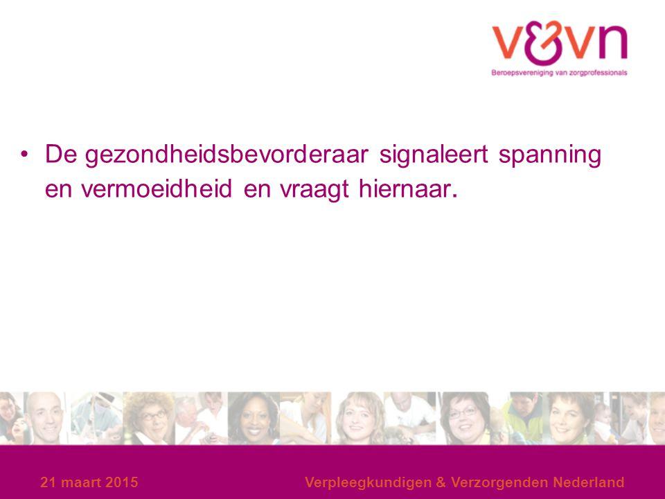 De gezondheidsbevorderaar signaleert spanning en vermoeidheid en vraagt hiernaar. 21 maart 2015Verpleegkundigen & Verzorgenden Nederland
