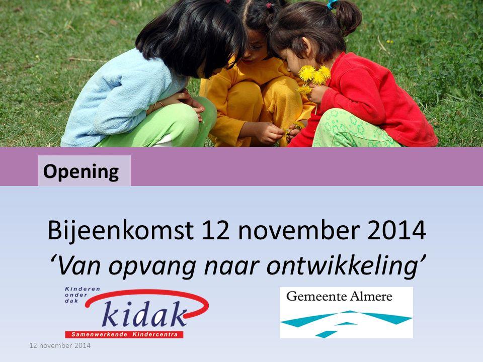 Bijeenkomst 12 november 2014 'Van opvang naar ontwikkeling' 12 november 2014 Opening