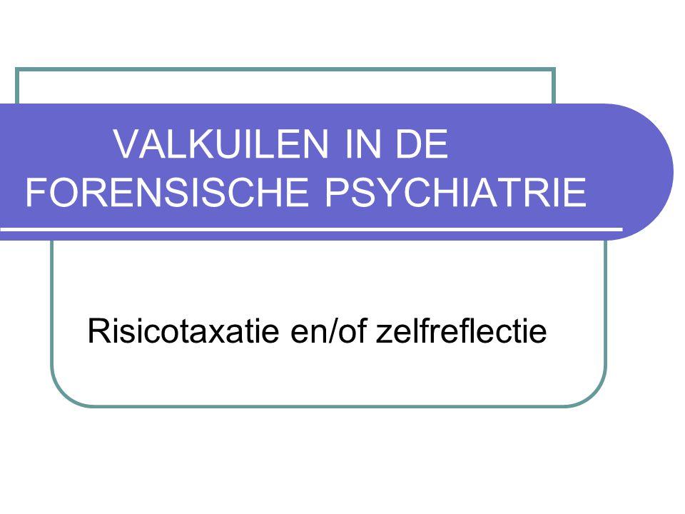 VALKUILEN IN DE FORENSISCHE PSYCHIATRIE Risicotaxatie en/of zelfreflectie