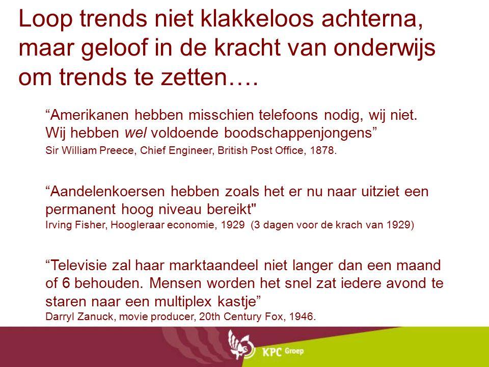 Loop trends niet klakkeloos achterna, maar geloof in de kracht van onderwijs om trends te zetten….