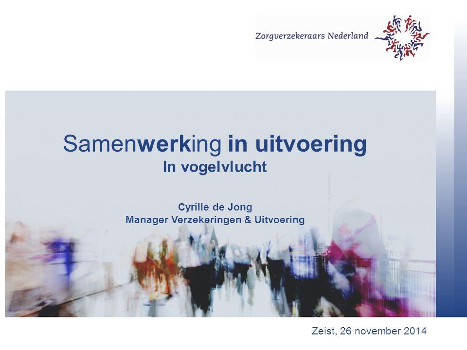 Samenwerking in uitvoering In vogelvlucht Cyrille de Jong Manager Verzekeringen & Uitvoering Zeist, 26 november 2014