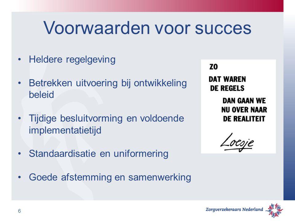 Voorwaarden voor succes Heldere regelgeving Betrekken uitvoering bij ontwikkeling beleid Tijdige besluitvorming en voldoende implementatietijd Standaardisatie en uniformering Goede afstemming en samenwerking 6