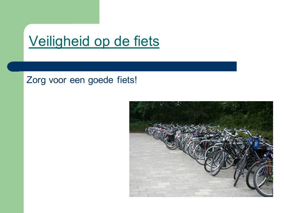 Veiligheid op de fiets Zorg voor een goede fiets!