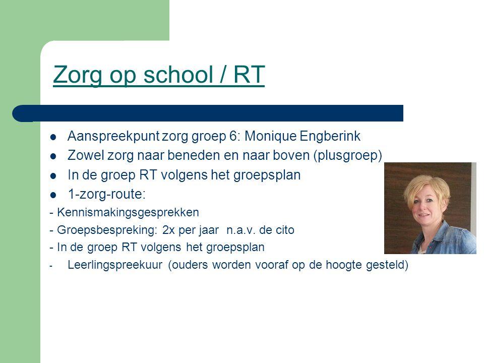 Zorg op school / RT Aanspreekpunt zorg groep 6: Monique Engberink Zowel zorg naar beneden en naar boven (plusgroep) In de groep RT volgens het groepsp