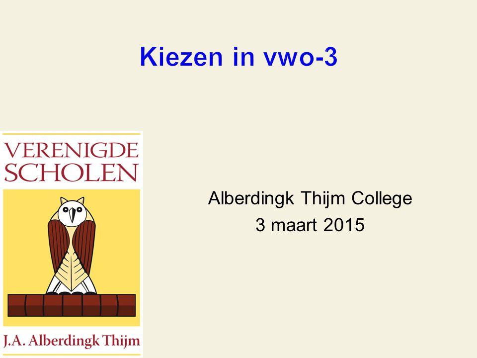 Alberdingk Thijm College 3 maart 2015 Kiezen in vwo-3