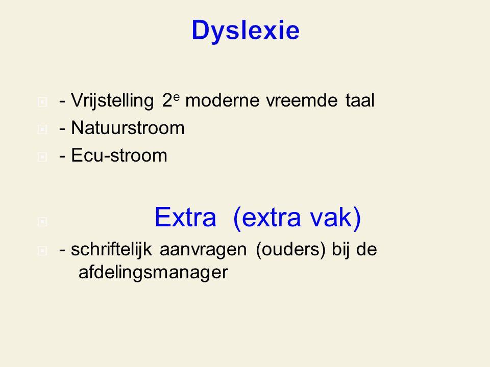  - Vrijstelling 2 e moderne vreemde taal  - Natuurstroom  - Ecu-stroom  Extra (extra vak)  - schriftelijk aanvragen (ouders) bij de afdelingsmanager