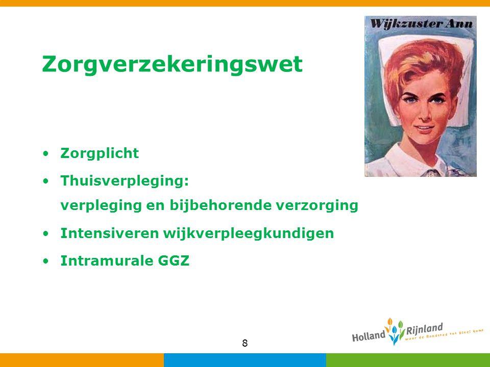 Zorgverzekeringswet Zorgplicht Thuisverpleging: verpleging en bijbehorende verzorging Intensiveren wijkverpleegkundigen Intramurale GGZ 8