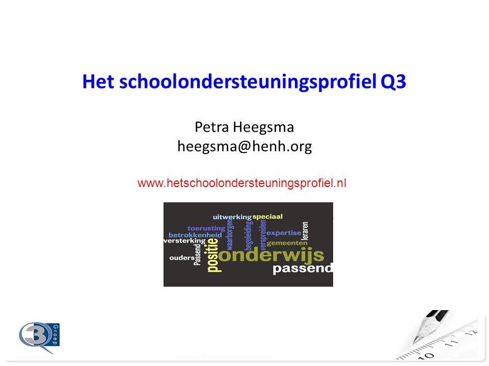 Het schoolondersteuningsprofiel Q3 Petra Heegsma heegsma@henh.org www.hetschoolondersteuningsprofiel.nl