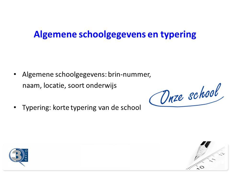 Algemene schoolgegevens en typering Algemene schoolgegevens: brin-nummer, naam, locatie, soort onderwijs Typering: korte typering van de school