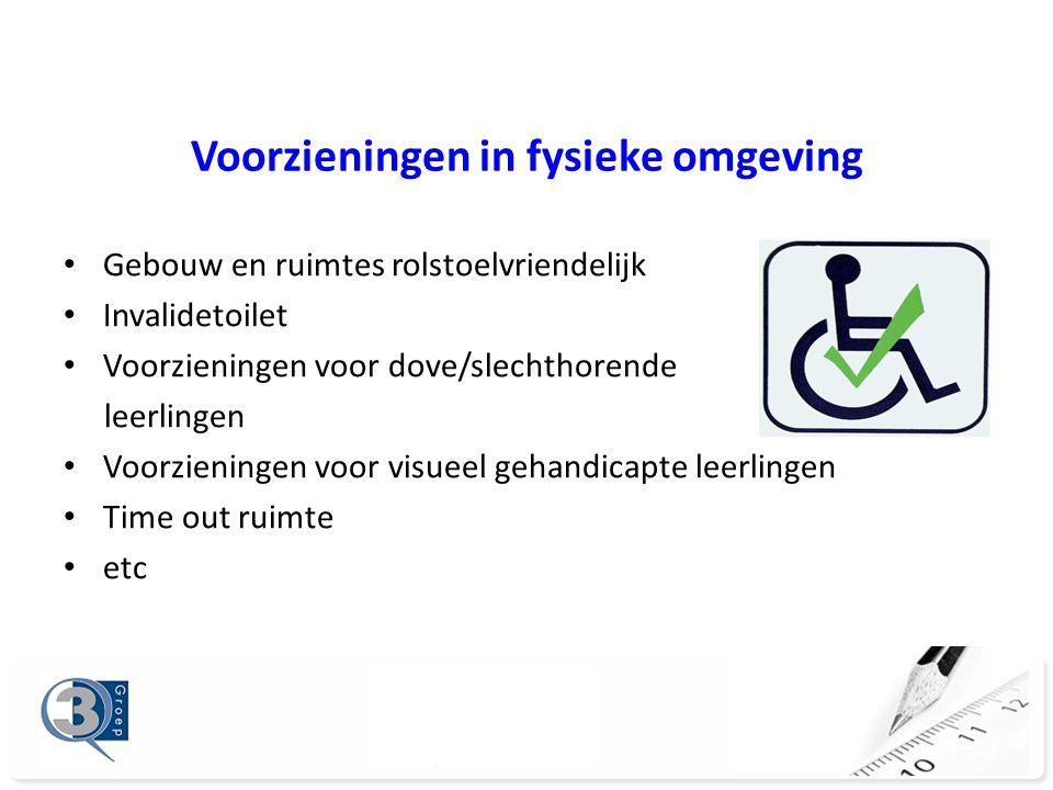 Voorzieningen in fysieke omgeving Gebouw en ruimtes rolstoelvriendelijk Invalidetoilet Voorzieningen voor dove/slechthorende leerlingen Voorzieningen voor visueel gehandicapte leerlingen Time out ruimte etc